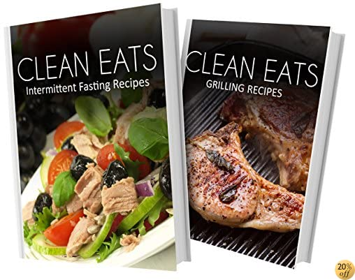 Intermittent Fasting Recipes and Grilling Recipes: 2 Book Combo (Clean Eats)