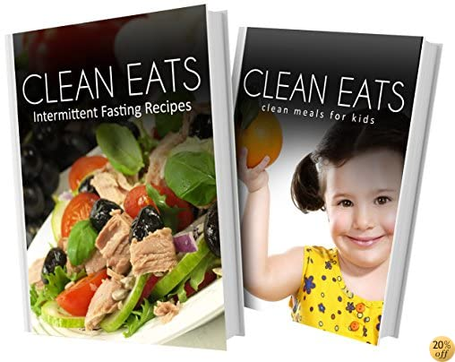 Intermittent Fasting Recipes and Clean Meals For Kids: 2 Book Combo (Clean Eats)