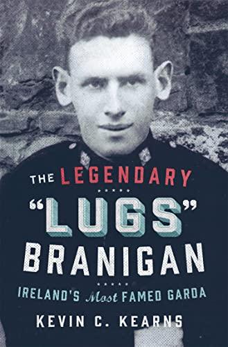 the-legendary-lugs-branigan-irelands-most-famed-garda-how-one-man-became-dublins-tough-justice-legend