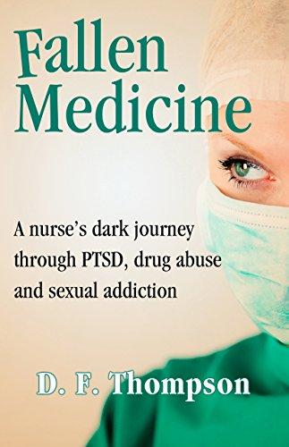 fallen-medicine-a-nurses-dark-journey-through-ptsd-drug-abuse-and-sexual-addiction