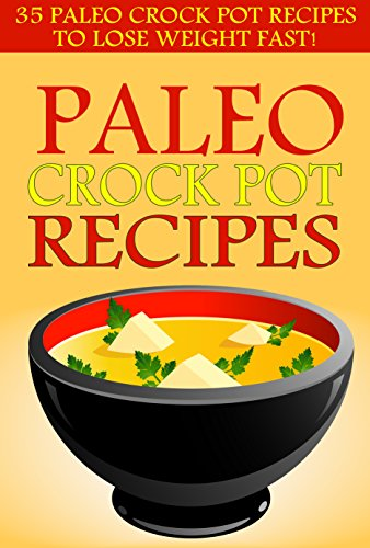 paleo-crock-pot-recipes-35-paleo-crock-pot-recipes-to-lose-weight-fast-paleo-slow-cooker-recipes-gluten-free-diet-cookbook-easy-weight-loss-recipes-for-beginners