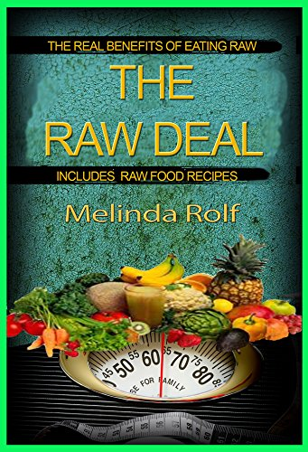 the-raw-deal-the-real-benefits-of-eating-raw-for-health-and-weight-loss-includes-raw-food-recipes-to-get-you-started-the-home-life-series-book-8