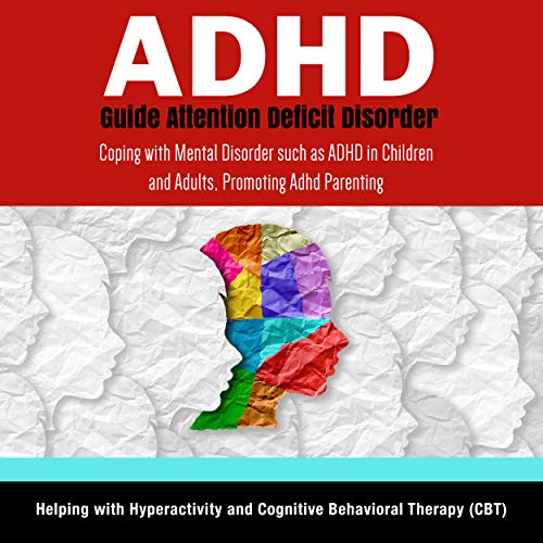 adhd-guide-attention-deficit-disorder-coping-with-mental-disorder-such-as-adhd-in-children-and-adults-promoting-adhd-parenting-helping-with-hyperactivity-and-cognitive-behavioral-therapy-cbt