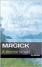 Magick: A Horror Novel by I. S. Paton