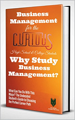 business-management-for-the-curious-high-school-college-students-why-study-business-management-what-can-you-do-with-this-guide-to-choosing-the-perfect-career-path