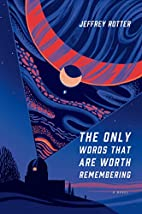 The Only Words That Are Worth Remembering: A…
