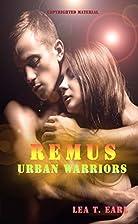 Remus (Urban Warriors 3) by Lea T. Earl
