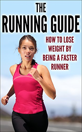 the-running-guide-how-to-lose-weight-by-being-a-faster-runner-running-run-guide-faster-runner-lean-smarter