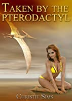 Taken by the Pterodactyl (Dinosaur Erotica)…