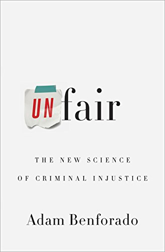 unfair-the-new-science-of-criminal-injustice
