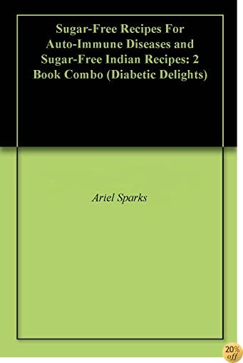 Sugar-Free Recipes For Auto-Immune Diseases and Sugar-Free Indian Recipes: 2 Book Combo (Diabetic Delights)