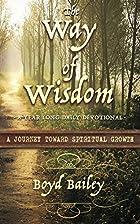 The Way of Wisdom by Boyd Bailey