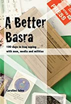 A Better Basra: 100 days in Iraq coping with…