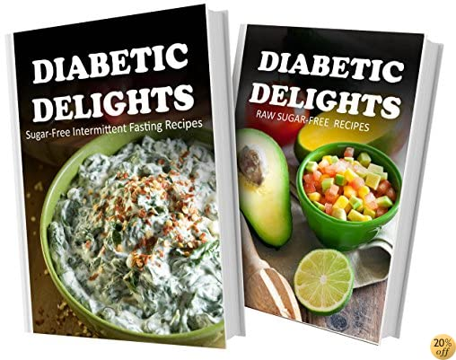 Sugar-Free Intermittent Fasting Recipes and Raw Sugar-Free Recipes: 2 Book Combo (Diabetic Delights)