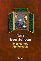 Mes contes de Perrault by Tahar Ben Jelloun