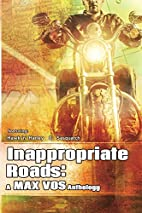 Inappropriate Roads: A Max Vos Anthology by…