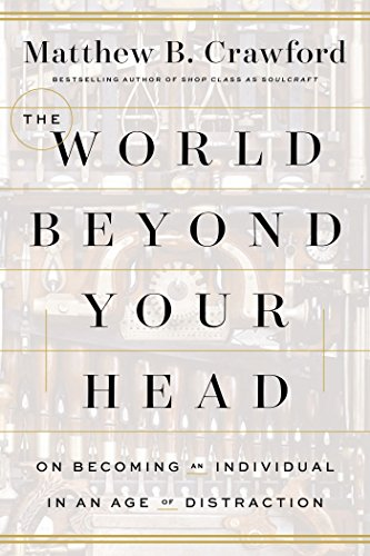 the-world-beyond-your-head-on-becoming-an-individual-in-an-age-of-distraction