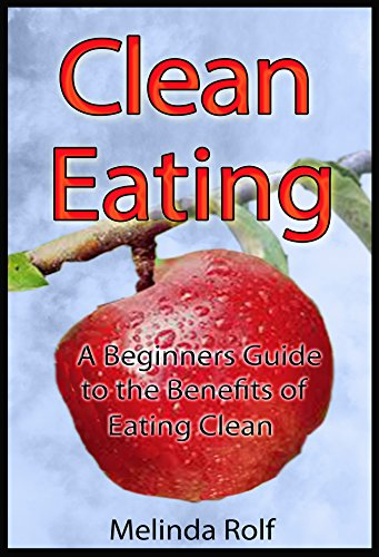 clean-eating-the-beginners-guide-to-the-benefits-of-clean-eating-includes-clean-eating-recipes-to-get-you-started-the-home-life-series-book-9