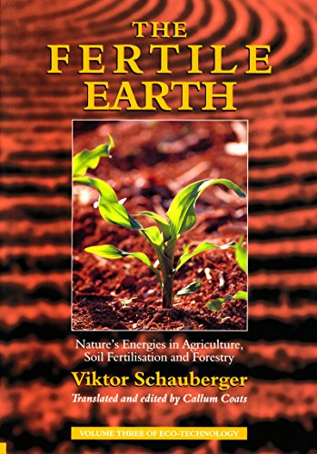 the-fertile-earth-natures-energies-in-agriculture-soil-fertilisation-and-forestry-volume-3-of-renowned-environmentalist-viktor-schaubergers-eco-technology-series-ecotechnology