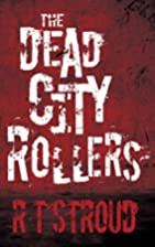 The Dead City Rollers by R T Stroud