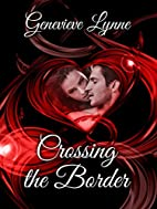 Crossing the Border by Genevieve Lynne