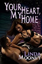 Your Heart, My Home by Linda Mooney