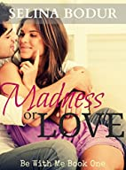 Madness or Love (Be With Me Book 1) by…