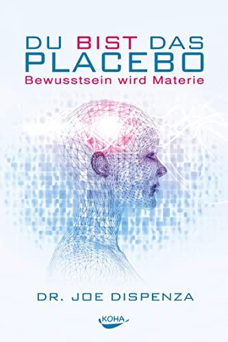 du-bist-das-placebo-bewusstsein-wird-materie-german-edition
