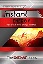 Instant Energy: How to Get More Energy…