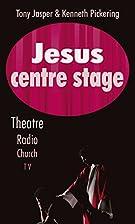 Jesus Centre Stage by Tony Jasper