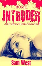 Home Intruder: An Extreme Horror Novella by…