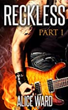 Reckless: Part 1 by Alice Ward