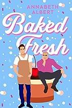 Baked Fresh (Portland Heat) by Annabeth…