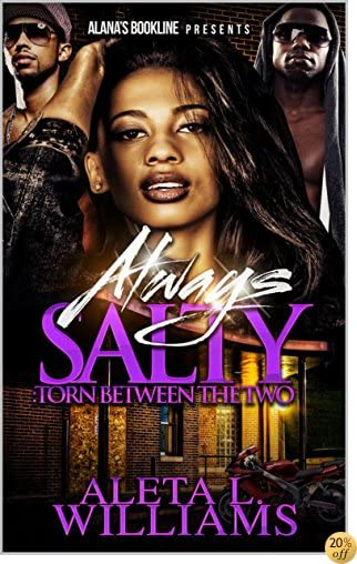 TAlways Salty: Torn Between The Two (Salty - A Ghetto Soap Opera Book 8)
