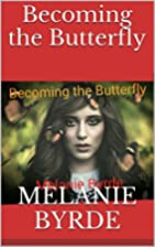 Becoming the Butterfly by Melanie Byrde
