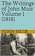 The Writings of John Muir Volume 1 (1916):…