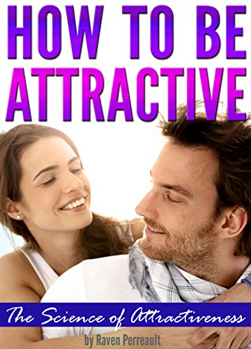 how-to-be-attractive-the-science-of-attractiveness-and-how-to-be-attractive