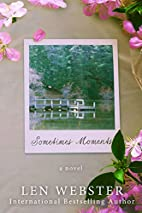 Sometimes Moments by Len Webster