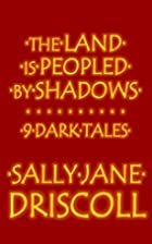 The Land Is Peopled by Shadows: 9 Dark Tales…