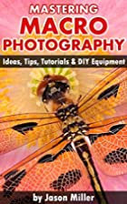 Mastering Macro Photography - Ideas, Tips,…