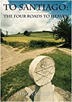 To Santiago: The Four Roads to Heaven by…