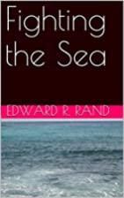 Fighting the Sea by Edward R. Rand