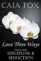 Discipline & Seduction (Love Three Ways Book…
