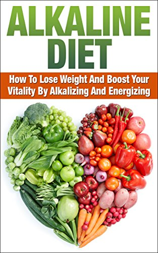 alkaline-diet-how-to-lose-weight-and-boost-your-vitality-by-alkalizing-and-energizing-alkaline-diet-alkalinem-alkalizing-alkalize-boost-your-vitality-energize-lose-weight