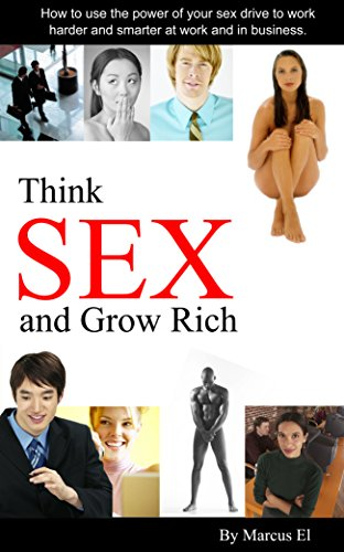 think-sex-and-grow-rich-how-to-use-the-power-of-your-sex-drive-to-succeed-in-business