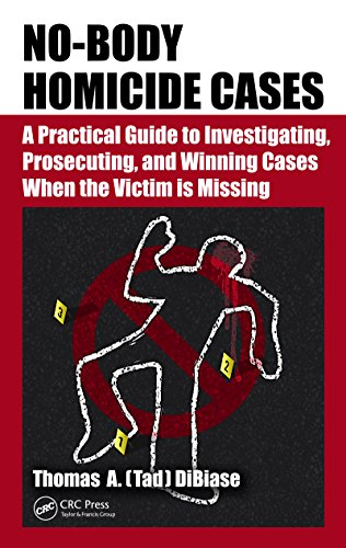 no-body-homicide-cases-a-practical-guide-to-investigating-prosecuting-and-winning-cases-when-the-victim-is-missing