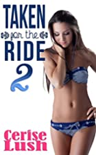 Taken for the Ride 2 by Cerise Lush