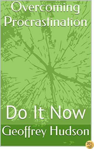 Overcoming Procrastination: Do It Now (Self Improvement Book 1)