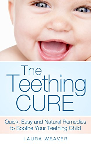 teething-the-natural-cures-quick-easy-and-natural-remedies-to-soothe-your-teething-child-teething-sore-gums-and-other-remedies-to-help-baby-sleep