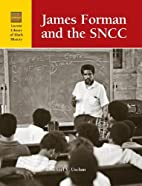 James Forman and SNCC (Lucent Library of…
